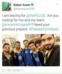 Kings are coming <3: Babar Azam  ababarazam 258  I am leaving for  @thePSLt20. Are you  rooting for me and my team  @Karachi KingsARY? Need your  precious prayers  #Pakistanzindabad  5:11 PM 04 Feb 17 Kings are coming <3