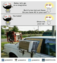 Memes, Drive, and 🤖: Babe, let's go  on a long drive  But it's too hot out there.  Do you have AC in your car?  Yes babe!  Show me  your car  @DESIFUN I『@DESIFUN  @DESIFUN-DESIFUN.COM desifun