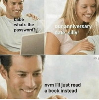 Memes, Book, and Date: babe  what's the  password?  ouranniversary  date silly!  lei.y  nvm I'll just read  a book instead 📚 @lei.ying.lo