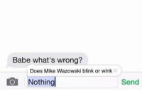 Can someone please answer this question for me: Babe what's wrong?  Does Mike Wazowski blink or wink  O Nothing  Send Can someone please answer this question for me