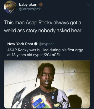 Hes not wrong by jesqi MORE MEMES: baby akon  @larryvsjack  This man Asap Rocky always got a  weird ass story nobody asked hear.  New York Post @nypost  A$AP Rocky was bullied during his first orgy  at 13 years old nyp.st/2CLnCEk Hes not wrong by jesqi MORE MEMES