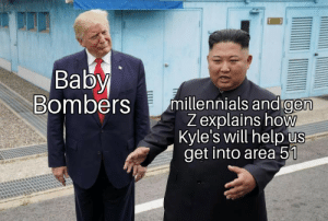 Millennials, Help, and Dank Memes: Baby  Bombers millennials and gen  Z explains how  Kyle's will help us  get into area 51 Old fashioned