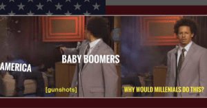 The Who Killed Hannibal Meme Will Have You Dying Laughing: BABY BOOMERS  AMERICA  WHY WOULD MILLENIALS DO THIS?  [gunshots] The Who Killed Hannibal Meme Will Have You Dying Laughing
