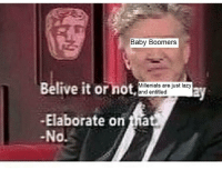 "Lazy, Fat, and Entitled: Baby Boomers  Belive it or  Millenials are just lazy  and entitled  ay  -Elaborate on fat  No <p>Thoughts? Potential new format (Original template in comments) via /r/MemeEconomy <a href=""https://ift.tt/2vFDvtb"">https://ift.tt/2vFDvtb</a></p>"
