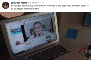 God, Makeup, and Oh My God: baby fish mouth @_lanabelle 4h  ) oh my god the makeup tutorial kayla watches at the beginning of eighth grade is  an olivia jade makeup tutorial   FE TIPS FO  Kayla Day killtheteendream:the cultural impact i-