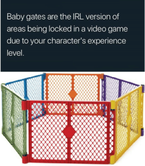 Dank, Memes, and Target: Baby gates are the IRL version of  areas being locked in a video game  due to your character's experience  level BABY GATES by josko987 MORE MEMES