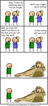 May the 4th be with you!: Baby, I wanna do  What's your biggest  something special  sexual fantasy?  for you tonight.  Well, you know that  scene from Return of  I know exactly  the Jedi with Leia and  what you want.  Jabba the Hutt?  Cyanide and Happiness O Explosm.net May the 4th be with you!