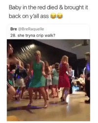 🤣The dance moves are amazing: Baby in the red died & brought it  back on y'all ass  Bre @BreRaquelle  28. she tryna crip walk? 🤣The dance moves are amazing