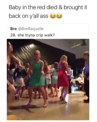 Ass, Memes, and Crip: Baby in the red died & brought it  back on y'all ass  Bre @BreRaquelle  28. she tryna crip walk? Damn