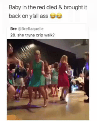 Hell yea 😂😂💯: Baby in the red died & brought it  back on y'allas  Bre @BreRaquelle  28. she tryna crip walk? Hell yea 😂😂💯