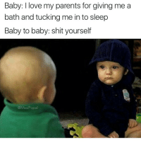 """Cry, cry for no reason. Assert dominance"": Baby: love my parents for giving me a  bath and tucking me in to sleep  Baby to baby: shit yourself  @Masi Popal ""Cry, cry for no reason. Assert dominance"""