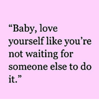 """Facts, Love, and Memes: """"Baby, love  yourself like you're  not waiting for  someone else to do  it  9) ♻️ @carolinebakersays_ facts woman women strongwoman strongwomen inspiration romantic relationship relationships lady ladies girlfriend realtalk realdeal reallife tagafriend strong positivevibes female couples souls soulmates soul iloveyou ilovehim female quotesdaily couple couplegoals she"""