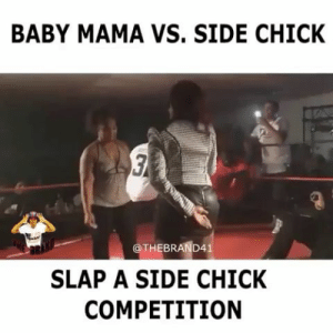Side Chick, Baby, and Mama: BABY MAMA VS. SIDE CHICK  THEBRAND4  SLAP A SIDE CHICK  COMPETITION