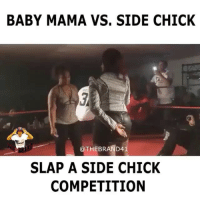 Memes, Side Chick, and Baby: BABY MAMA VS. SIDE CHICK  @THEBRAND41  SLAP A SIDE CHICK  COMPETITION 😭😭😭😭 Baby mama vs side chick Slap championship RP @yourstrippersfavpromoter @yourstrippersfavpromoter