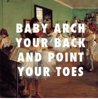 They say rhythm is a talent that cannot be a taught The Dance Class (1874), Edgar Degas - Arch N' Point, Miguel: BABY MARCH  YOUR BACK  AND POINT  YOUR TOES They say rhythm is a talent that cannot be a taught The Dance Class (1874), Edgar Degas - Arch N' Point, Miguel