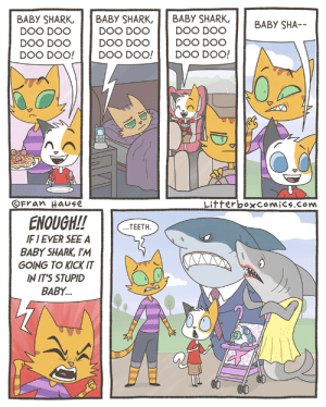 Shark, Baby, and Com: BABY SHARK, BABY SHARK, BABY SHARK,  DOO DOO  DOO DOO DOO DOO  DOO DOO!Doo  OFran HaUSE  LitterboxcomiCs.Com  ENOUGH!!TEETH  F I EVER SEE A  BABY SHARK, I'M  GOING TO KICK IT  IN IT'S STUPID  BABY... Baby Shark, Doo Doo Doo Doo Doo Doo [OC]