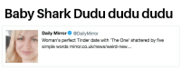 Baby Shark Dudu dudu dudu  Daily Mirror@DailyMirror  Woman's perfect Tinder date with The One' shattered by five  simple words mirror.co.uk/news/weird-new...