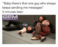 """braywyatt romanreigns wrestling prowrestling professionalwrestling meme wrestlingmemes wwememes wwe nxt raw mondaynightraw sdlive smackdownlive tna impactwrestling totalnonstopaction impactonpop boundforglory bfg xdivision njpw newjapanprowrestling roh ringofhonor luchaunderground pwg: """"Baby there's that one guy who always  keeps sending me messages""""  5 minutes later:  GRAVITY. FORGOT.ME braywyatt romanreigns wrestling prowrestling professionalwrestling meme wrestlingmemes wwememes wwe nxt raw mondaynightraw sdlive smackdownlive tna impactwrestling totalnonstopaction impactonpop boundforglory bfg xdivision njpw newjapanprowrestling roh ringofhonor luchaunderground pwg"""