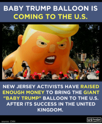 "cnn.com, Money, and Giant: BABY TRUMP BALLOON IS  COMING TO THE U.S.  NEW JERSEY ACTIVISTS HAVE RAISED  ENOUGH MONEY TO BRING THE GIANT  ""BABY TRUMP"" BALLOON TO THE U.S  AFTER ITS SUCCESS IN THE UNITED  KINGDOM  U.S DemSoc  source: CNN Image from U.S. Democratic Socialists"