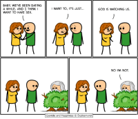 Creepy, Dank, and Dating: BABY, WE VE BEEN DATING  A WHILE, AND I THINK  WANT TO HAVE SEX.  WANT TO, IT'S JUST...  Cyanide and Happiness O Explosm.net  GOD IS WATCHING us.  NO I'M NOT. More of these live at www.explosm.net. (Comics, not creepy Gods.)