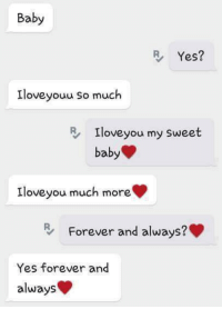 Memes, 🤖, and Youu: Baby  Yes?  Ilove youu so much  RA Ilove you my sweet  baby  love you much more.  Forever and always?  Yes forever and  always TagSomeone😍😍😍 #Like #Share
