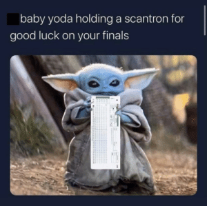 Good luck on your finals: baby yoda holding a scantron for  good luck on your finals Good luck on your finals