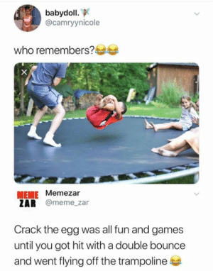 Meme, Games, and Trampoline: babydoll.  @camryynicole  who remembers?  MEME Memezar  ZAR @meme_zar  Crack the egg was all fun and games  until you got hit with a double bounce  and went flying off the trampoline