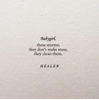 Healer, Them, and Make: Babygirl  these storms  they don't make mess,  they clean them.  HEALER