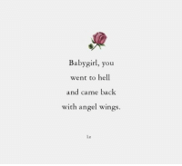 Angel, Wings, and Hell: Babygirl, you  went to hell  and came back  with angel wings.  l.z