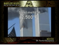 "Tumblr, Videos, and Blog: BABYLOM RISING  AND THE FIRST SHALL 0E LAST  Steel melts at  2,500°F  WATCH  911 Painful Deceptions <p><a href=""http://slytherinconservative.tumblr.com/post/156780564024/proudblackconservative-this-is-one-of-the-videos"" class=""tumblr_blog"">slytherinconservative</a>:</p>  <blockquote><p><a href=""https://proudblackconservative.tumblr.com/post/156780068184/this-is-one-of-the-videos-i-watched-for-those-of"" class=""tumblr_blog"">proudblackconservative</a>:</p> <blockquote><p>This is one of the videos I watched for those of you who were interested.</p></blockquote> <p>jet fuel doesn't melt steel beams you fools<br/></p></blockquote>  <p>TRIGGERED BUSH IS TRIGGERED.</p>"
