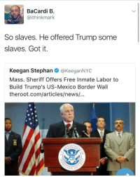 Netflix, News, and Free: BaCardi B  @ithinkmark  So slaves. He offered Trump some  slaves. Got it  Keegan Stephan @KeeganNYC  Mass. Sheriff Offers Free Inmate Labor to  Build Trump's US-Mexico Border Wall  theroot.com/articles/news!...  AND S Guess SOMEBODY didnt watch 13th on Netflix 😒
