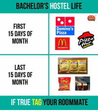 Im Lovin It: BACHELOR'S  HOSTEL  LIFE  InDIAn  FIRST  Domino's  15 DAYS OF  Pizza  MONTH  I'm lovin' it  LAST  15 DAYS OF  MONTH  IF TRUE  TAG  YOUR ROOMMATE