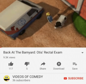 videos of comedy: Back At The Barnyard: Otis' Rectal Exam  9.3K views  E+  Share  Download  117  5  Save  VIDEOS OF COMEDY  SUBSCRIBE  36 subscribers  LO videos of comedy