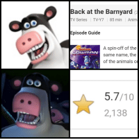 back at the barnyard: Back at the Barnyard  TV Series TV-Y7 85 min Anim  Episode Guide  A spin-off of the  same name, the  of the animals o  COWMAN  2,138
