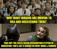 "Memes, Nook, and Indian: BACK  ENCHERS  ""WHY MANY INDIANS ARE MOVING TO  USA AND SUCCEEDING THERE""  TAKE OUT THE CASTE BASED RESERVATION SYSTEM IN  EDUCATION, YOU'LL GETAGENIUS IN EVERY NOOK& CORNER"
