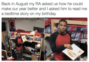 Wholesome RA via /r/wholesomememes https://ift.tt/33Ovuz0: Back in August my RA asked us how he could  make our year better and I asked him to read me  a bedtime story on my birthday Wholesome RA via /r/wholesomememes https://ift.tt/33Ovuz0