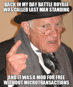 Im a grumpy old man: BACK IN MY DAY BATTLE ROYALE  WAS CALLED LAST MAN STANDING  AND IT WAS A MOD FOR FREE  WITHOUT MICROTRANSACTIONS Im a grumpy old man