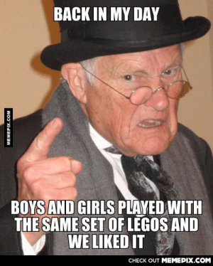 As a Twentysomething Female Seeing All These Lego Sets Marketed Specifically to Girls These Daysomg-humor.tumblr.com: BACK IN MY DAY  BOYS AND GIRLS PLAYED WITH  THE SAME SET OF LEGOS AND  WE LIKED IT  СНЕCK OUT MЕМЕРIХ.COM  MEMEPIX.COM As a Twentysomething Female Seeing All These Lego Sets Marketed Specifically to Girls These Daysomg-humor.tumblr.com