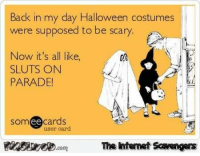 <p>Hilarious Halloween pictures  An XXL collection of funnies  PMSLweb </p>: Back in my day Halloween costumes  were supposed to be scary.  Now it's all like,  SLUTS ONN  PARADE  の0  someecards  user card  The htemet Scavengers <p>Hilarious Halloween pictures  An XXL collection of funnies  PMSLweb </p>