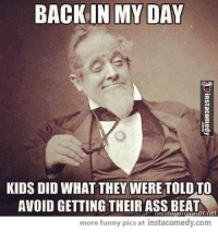 Back in My Day: BACK IN MY DAY  KIDS DID WHAT THEY WERE TOLD  AVOID GETTING THEIR ASS BEAT  more funny pics at instacomedy.com