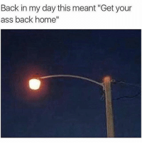 "Ass, Friends, and Home: Back in my day this meant ""Get your  ass back home"" PRETTY MUCH 😂 @funnyblack.s ➡️ TAG 5 FRIENDS ➡️ TURN ON POST NOTIFICATIONS"