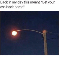 "Ass, Facts, and Memes: Back in my day this meant ""Get your  ass back home FACTS 😂"