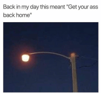 "Ass, Home, and Hood: Back in my day this meant ""Get your ass  back home"" Who can relate? 👇🙋‍♂️💯"