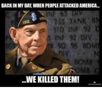 FWD: AS IT SHOULD BE LET GOD SORT THEM OUT!: BACK IN MY DAY WHEN PEOPLE ATTACKED AMERICA...  INF 65  TANK B  1312  IN 92 DIV  98 BOM  WE KILLED THEM! FWD: AS IT SHOULD BE LET GOD SORT THEM OUT!