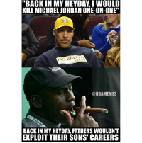 """Memes, Michael Jordan, and 🤖: """"BACK IN MY HEYDALIWOULD  KILL MICHAEL JORDAN ONE-ON-ONE""""  @NBAMEMES  BACK IN MY HEYDAY FATHERS WOULDN'T  EXPLOIT THEIR SONS' CAREERS This takes it to another level."""