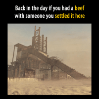 Beef, Beef, and Video Games: Back in the day if you had a beef  with someone you settled it here