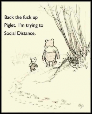 Back the fuck up Piglet. I'm trying to Social Distance.: Back the fuck up Piglet. I'm trying to Social Distance.