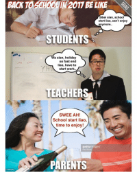 Only one group of people will look forward to school opening!: BACK TO  N2017 BE LINE  Sibei sian, school  start liao, can't enjoy  anymore  STUDENTS  Wa sian, holiday  so fast end  liao, have to  start work.  EACHER  SWEE AH!  School start liao,  time to enjoy!  gettyimages  PARENTS Only one group of people will look forward to school opening!
