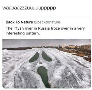 Nature, Russia, and Back: Back To Nature @@backt0nature  The Irtysh river in Russia froze over in a very  interesting pattern. Waaaaazzuuuuup