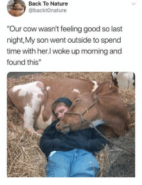 """So this is where the term """"cowboy"""" comes from via /r/wholesomememes http://bit.ly/2SwJQhM: Back To Nature  @backtOnature  Our cow wasn't feeling good so last  night,My son went outside to spend  time with her.l woke up morning and  found this So this is where the term """"cowboy"""" comes from via /r/wholesomememes http://bit.ly/2SwJQhM"""